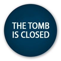 The Tomb is closed